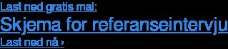 Last ned gratis mal: Skjema for referanseintervju Last ned nå›