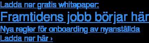 Ladda ner gratis whitepaper: Framtidens jobb börjar här Nya regler för onboarding av nyanställda Ladda ner här ›