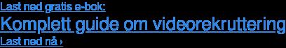 Last ned gratis e-bok: Komplett guide om videorekruttering Last ned nå ›