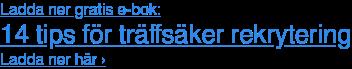 Ladda ner gratis e-bok: 14 tips för träffsäker rekrytering Ladda ner här ›