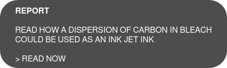 REPORT  Read how a dispersion of carbon in bleach  could be used as an ink jet ink  > Read now