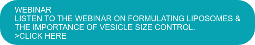 WEBINAR Listen to the webinar on formulating liposomes & the importance of vesicle size control.  >click here