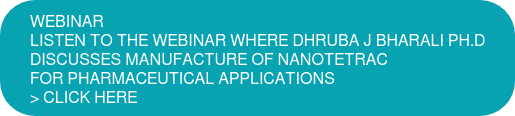 WEBINAR Listen to the webinar where Dhruba J Bharali Ph.D  discusses manufacture of nanotetrac  for pharmaceutical applications > click here