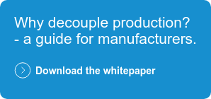 Why decouple production? - a guide for manufacturers.  Download the whitepaper