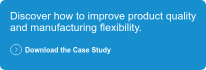 Discover how to improve product quality and manufacturing flexibility.  Download the Case Study