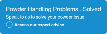 Powder Handling Problems...Solved  Speak to us to solve your powder issue  Access our expert advice