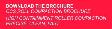 Download theBrochure CCS Roll Compaction Brochure  High Containment Roller Compaction Precise, clean, fast