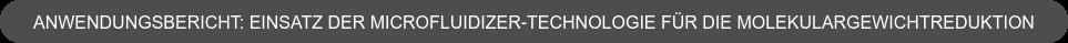 anwendungsbericht: einsatz der microfluidizer-technologie für die  molekulargewichtreduktion