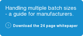 Handling multiple batch sizes - a guide for manufacturers.  Download the 24 page whitepaper
