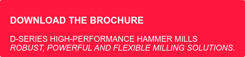 Download theBrochure D-Series High-Performance Hammer Mills Robust, powerful and flexible milling  solutions.