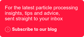 For the latest particle processing insights, tips and advice, sent straight to your inbox  Subscribe to our blog