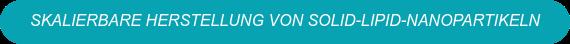 SKALIERBARE HERSTELLUNG VON SOLID-LIPID-NANOPARTIKELN