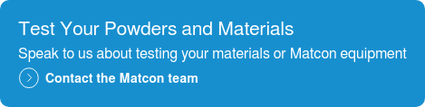 Test Your Powders and Materials  Speak to us about testing your materials or Matcon equipment  Contact the Matcon team