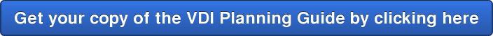 Get your copy of the VDI Planning Guide by clicking here