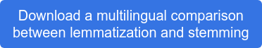 Download our our multilingual comparison between lemmatization and stemming