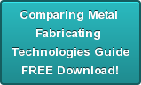 Comparing Metal  Fabricating  Technologies Guide FREE Download!