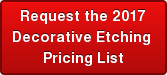 Request the 2017 Decorative Etching  Pricing List