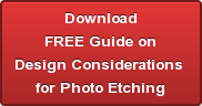 Download FREE Guide on Design Considerations  for Photo Etching