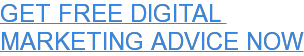 GET FREE DIGITAL  MARKETING ADVICE NOW