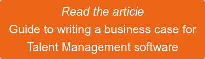 Read the article Guide to writing a business case for Talent Management software