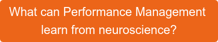 What can Performance Management  learn from neuroscience?