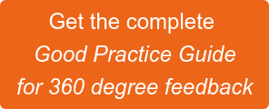 Get the complete  Good Practice Guide   for 360 degree feedback