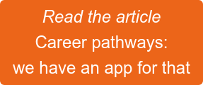 Read the article Career pathways: we have an app for that