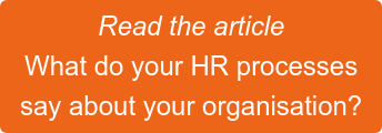 Read the article What do your HR processes say about your organisation?