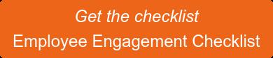 Get the checklist Employee Engagement Checklist