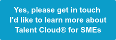 Yes, please get in touch  I'd like to learn more about  Talent Cloud for SMEs