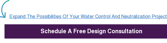 Expand The Possibilities Of Your Water Control And Neutralization Project  Schedule A Free Design Consultation