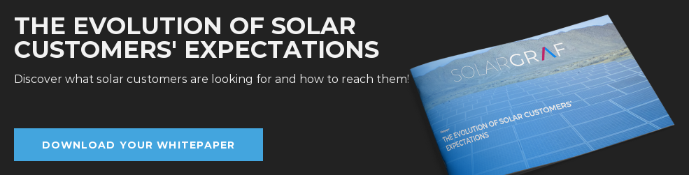 The Evolution of Solar Customers' Expectations Discover what the solar customer  is looking for and how to reach him? Download your whitepaper