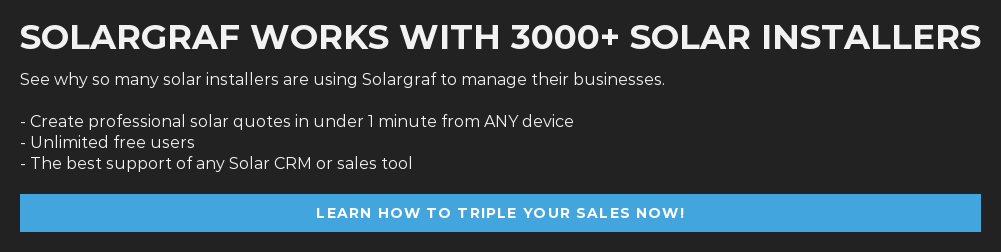 Solargraf works with 3000+ solar installers See why so many solar installers  are using Solargraf to manage their businesses.   - Create professional solar quotes in under 1 minute from ANY device - Unlimited free users - The best support of any Solar CRM or sales tool  Learn how to triple your  sales now!