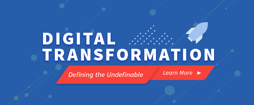 Digital Transformation - Defining the Undefinable