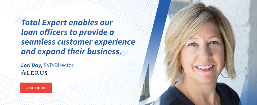 """Total Expert enables our loan officers to provide a seamless customer experience and expand their business."" - Lori Day, SVP/Director, Alerus"