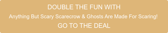 DOUBLE THE FUN WITH  Anything But Scary Scarecrow & Ghosts Are Made For Scaring!  GO TO THE DEAL
