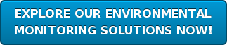 EXPLORE OUR ENVIRONMENTAL MONITORING SOLUTIONS NOW!