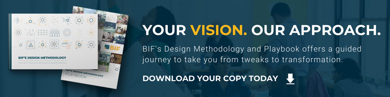Your Vision. Our Approach. BIF's Design Methodology Playbook for Download