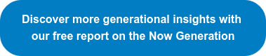 Discover more generational insights with our free report on the Now Generation