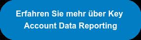 Erfahren Sie mehr über Key  Account Data Reporting
