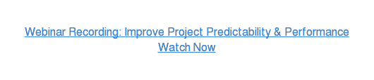 Webinar Recording: Improve Project Predictability & Performance Watch Now