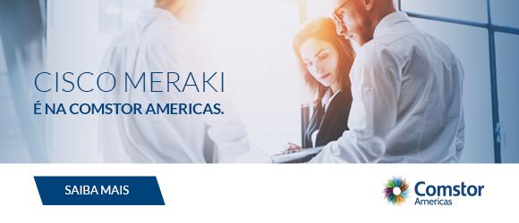 Cisco Meraki é na Comstor Americas