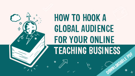 How To Hook A Global Audience For Your Online Teaching Business
