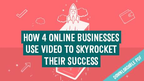 How 4 Online Businesses Use Video To Skyrocket Their Success