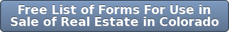 Free List of Forms For Use in  Sale of Real Estate in Colorado