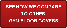 SEE HOW WE COMPARE TO OTHER GYM FLOOR COVERS