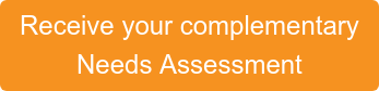Receive your complementary Needs Assessment
