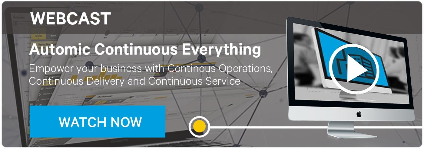 AUTOMIC Continuous Everything - Empower your business with Continuous Operations, Continuous Delivery and Continuous Service