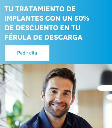tu tratamiento de implantes con un 50% de descuento en tu férula de descarga