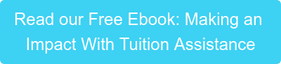 Read our Free Ebook: Making an  Impact With Tuition Assistance